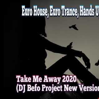 Take Me Away 2020 (DJ Befo Project New Version)