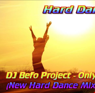 DJ Befo Project - Only One (New Hard Dance Mix 2017)