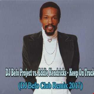 DJ Befo Project vs. Eddie Kendricks - Keep On Truckin' (DJ Befo Club Remix 2017)