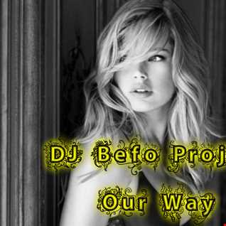 DJ Befo Project   Our Way