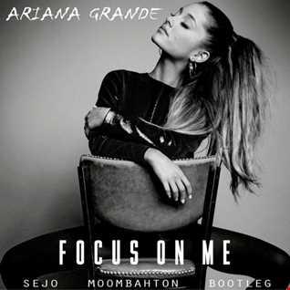 Ariana Grande - Focus (Sejo Moombahton Bootleg)Buy=Download