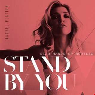 Rachel Platten - Stand By You (Sejo Hands Up Bootleg)
