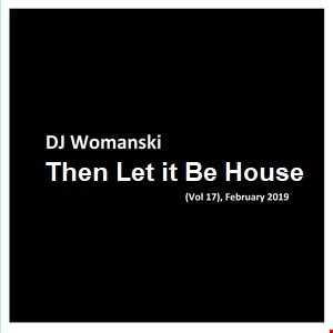 DJ Womanski  Then Let it be HOUSE (Vol 17)