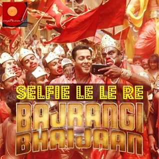 Selfie Le Le Re (Ultimate Club Freakers Remix) - Bajrangi Bhaijaan