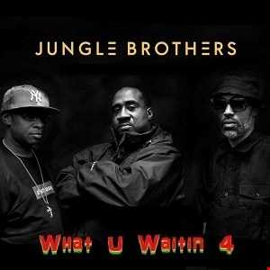 WHAT  U  WAITIN'  4  -  Jungle  Brothers