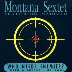 WHO NEEDS ENEMIES  ( with a friend like YOU )  Vincent  Montana  Sextet  feat . Nadiyah