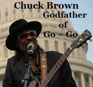 GODFATHER OF GoGo ~ CHUCK BROWN