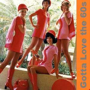 GOTTA  LOVE  THE  60s