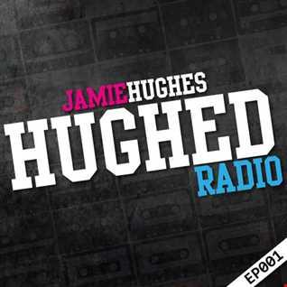 Jamie Hughes - Hughed Radio 001