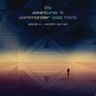 Adventures of Commander Cool Hand - Episode 6 - Vacation Accrued