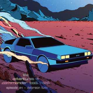 Adventures of Commander Cool Hand  - Episode 24 - DeLorean Funk