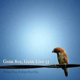 Goin 80s, Goin LIVE 33