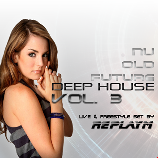 NU, OLD, FUTURE & DEEP HOUSE SET VOL. 3 - Mixed live & freestyle by replayM