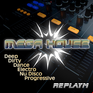 MEGA HOUSE 3 - Electro, Dirty, Progressive, Deep, Dance, Nu Disco - LIVE - Free Download!