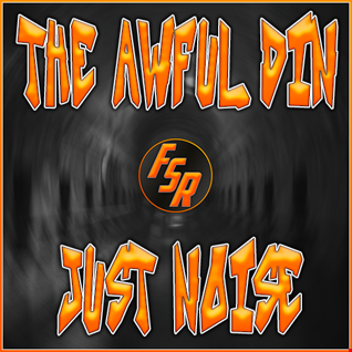 The Awful Din   Just Noise 25 (Broadcast on FSRadio.eu 14,01,17)