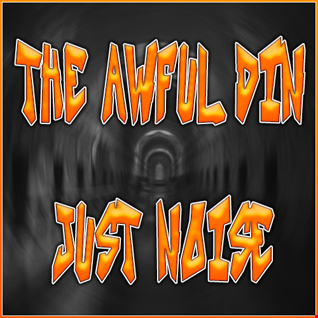 The Awful Din   Just Noise 32 (May 17)