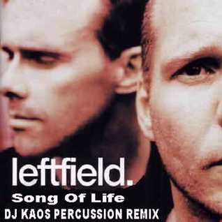 Leftfield Song Of Life (DJ Kaos Percussion Remix) [Betoko ver]