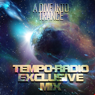 A Dive Into Trance 019 Exclusive Tempo Radio Mix (Psy-Trance Mix)