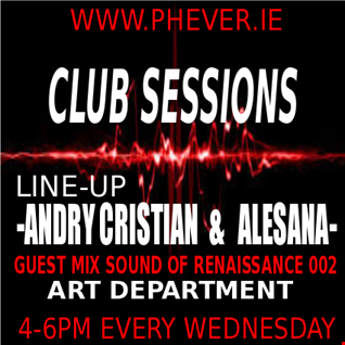 CLUB SESSIONS 09/11 WITH ANDRY CRISTIAN & ALESANA AND GUEST MIX SOUND OF RENAISSANCE 002 ART DEPARTMENT