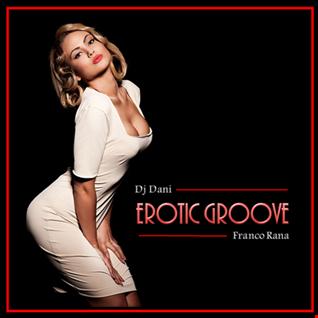 Dj Dani & Franco Rana   Erotic Groove  (Full Set)