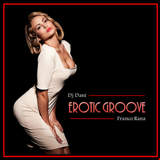 Dj Dani & Franco Rana : Erotic Groove