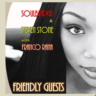 Soulbridge & Steven Stone with Franco Rana - Friendly Guest  ( Full Set )