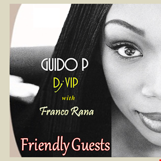 Guido P & Dj Vip with Franco Rana  :  Friendly Guest