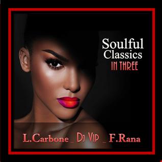 Lorenzo Carbone ,  DJ VIP,  Franco Rana : Soulful Classics In Three #32  ( Full set )