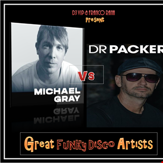 Great Funky Disco Artists  (Michael Gray vs Dr Packer)  ( Full Set )
