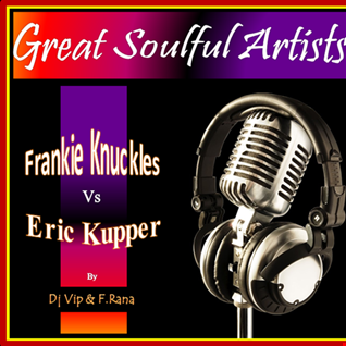 Dj Vip & Franco Rana  : Great Soulful Artists (Frankie Knuckles vs Eric Kupper)