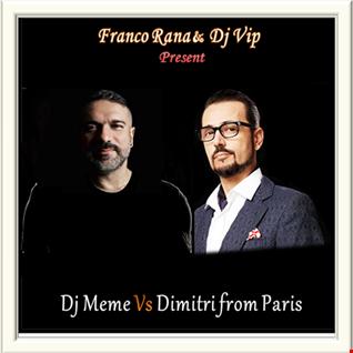 Franco Rana & Dj Vip  :  Dj Meme Vs Dimitri from Paris