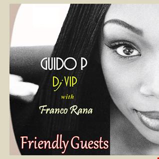 Guido P & Dj Vip with F. Rana  : Friendly Guest ( Full Set )