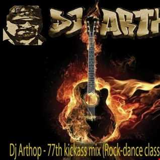 Dj Arthop   77th kickass mix (Rock dance classics mix)
