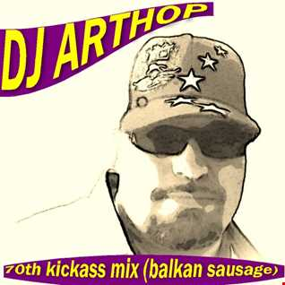 Dj Arthop   70th kickass mix (balkan sausage)