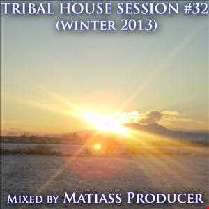 TRIBAL HOUSE SESSION NO. 32 (WINTER 2013) BY MATIASS PRODUCER