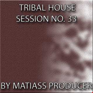 TRIBAL HOUSE SESSION no. 033 BY MATIASS PRODUCER