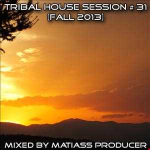 TRIBAL HOUSE SESSION NO. 31 (FALL 2013) MIXED BY MATIASS PRODUCER