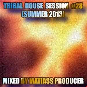 TRIBAL HOUSE SESSION NO. 28 (SUMMER 2013) BY MATIASS PRODUCER