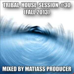 tribal house session no. 30 (fall 2013) by matiass producer
