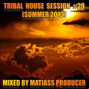 TRIBAL HOUSE SESSION NO. 29 (SUMMER 2013) BY MATIASS PRODUCER