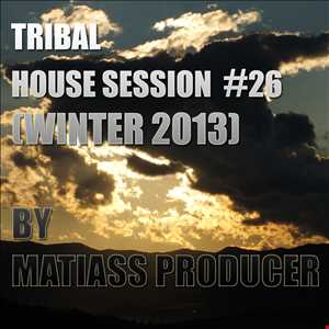TRIBAL HOUSE SESSION NO. 26 (WINTER 2013) BY MATIASS PRODUCER