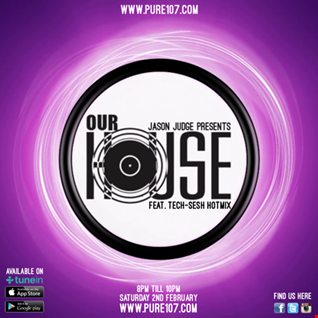 Jason Judge presents Our House feat. Tech Sesh hot mix live on Pure 107 Saturday 2nd Feb 2019
