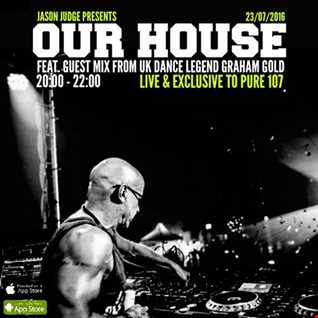 Jason Judge - Our House Featuring Guest Mix From UK Dance Music Legend Graham Gold Live On Pure 107 23.06.2016