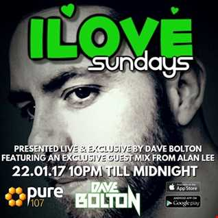 Dave Bolton - iLove Sunday's Featuring Guest Mix From Alan Lee Live On Pure 107 22.01.2017