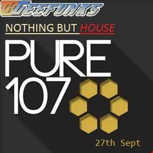 Nothing But House Pure107 27th Sept