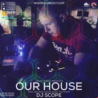 Jason Judge presents - Our House feat. Bounce Hour guest mix from DJ Scope live on Pure 107 Saturday 22.07.2017