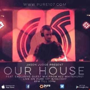 Jason Judge - Our House Featuring Exclusive Guest Mix From Kez Whitehurst Live On Pure 107 18.02.2017