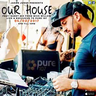 Our House Presented By Jason Judge Featuring Guest Mix From Mick Willow Live On Pure 107 04.02.2017