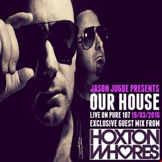 Jason Judge - Our House With Exclusive Guest Mix From The UK's House Duo Hoxton Whores Live On Pure 107 19.03.2016