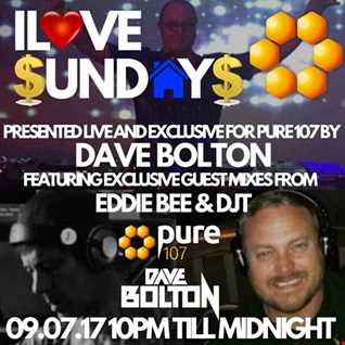 Dave Bolton presents ILOVE SUNDAYS feat Eddie Bee & DJT live on Pure 107 Sunday 9th July 2017